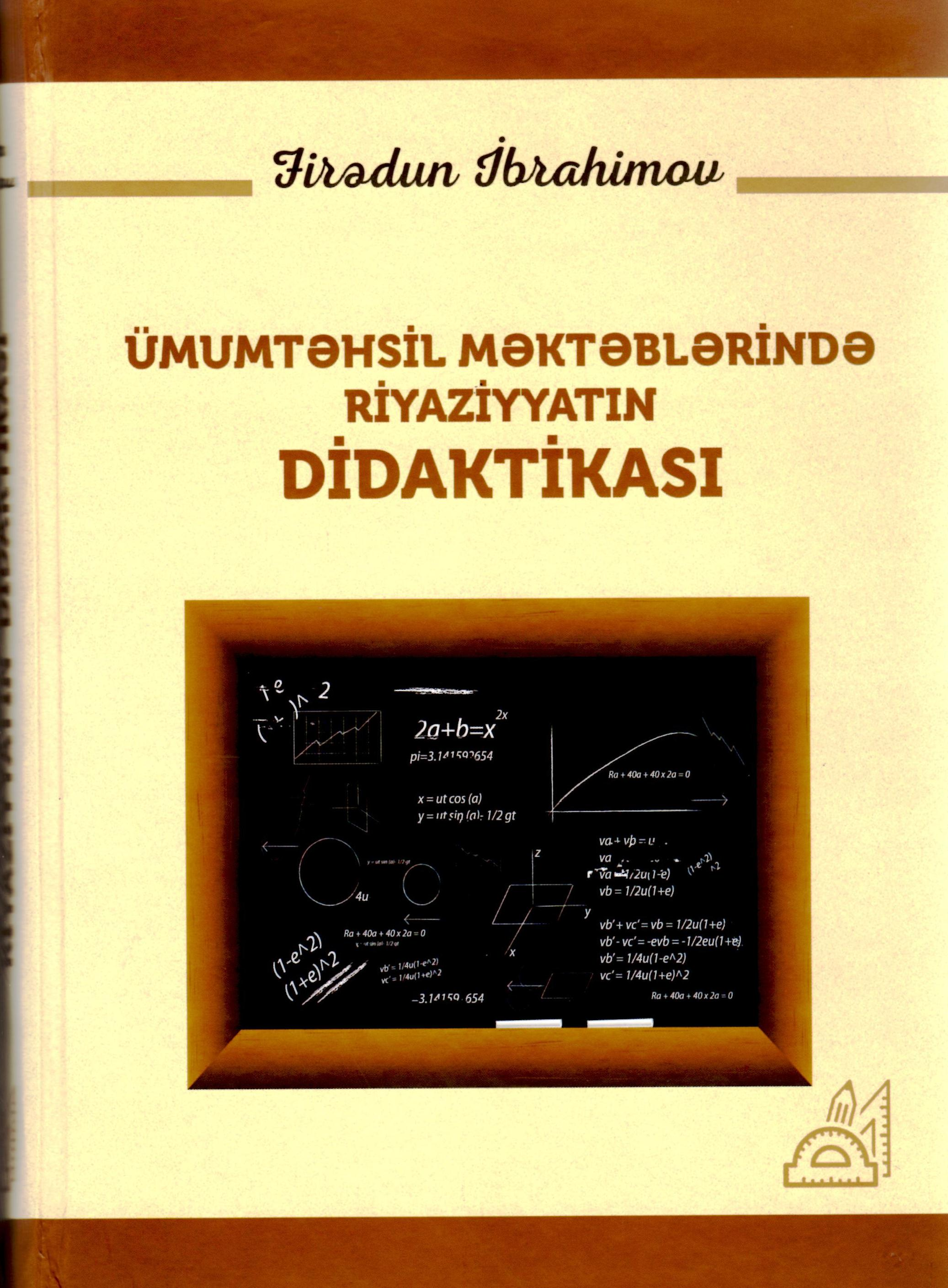 "Leading researcher of ANAS SRSC, PhD on pedagogy, prof. F.N.Ibrahimovʹs textbook named ""Didactics of math in secondary schools"" was printed."
